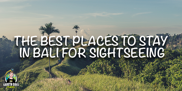 The Best Places to Stay in Bali for Sightseeing